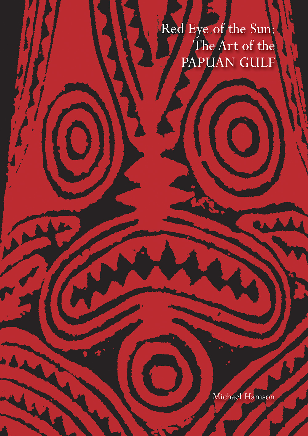 Michael Hamson Publications | Red Eye of the Sun: The Art of the Papuan Gulf